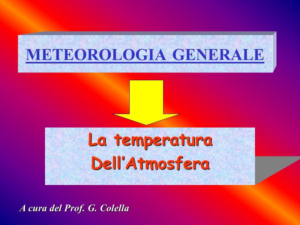 METEOROLOGIA GENERALE La temperatura DellAtmosfera A cura del Prof. G. Colella
