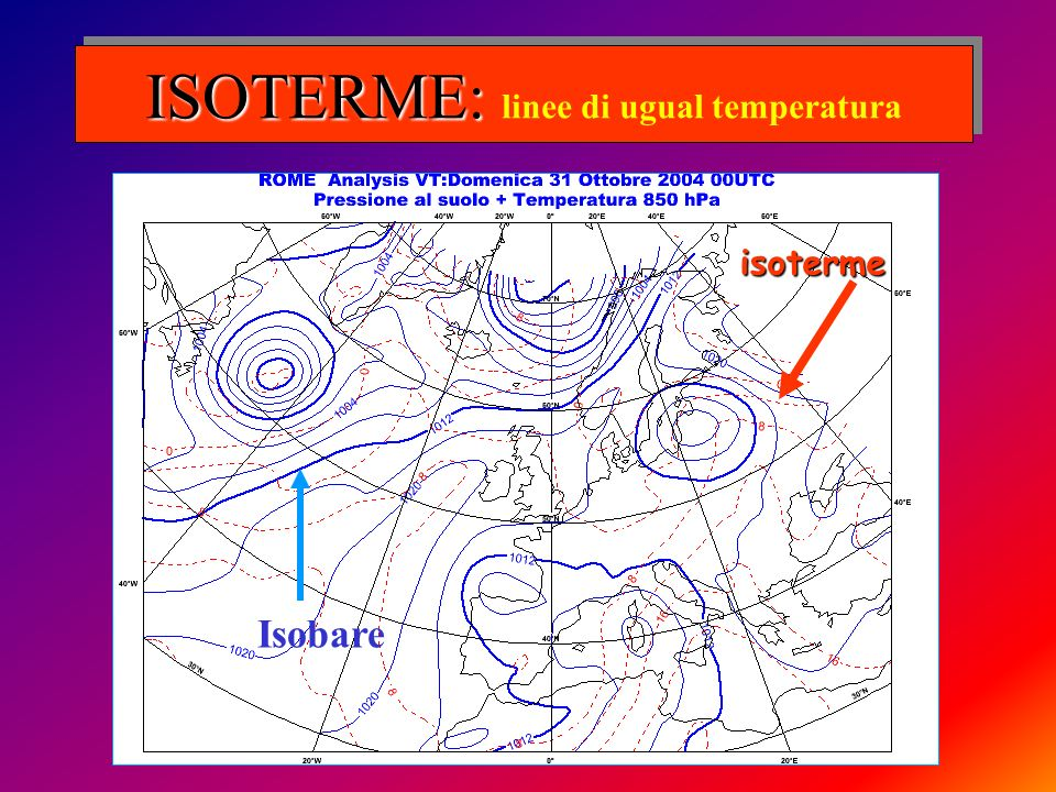 ISOTERME: ISOTERME: linee di ugual temperatura isoterme Isobare