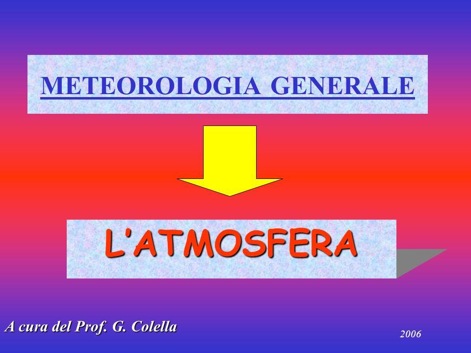 METEOROLOGIA GENERALE LATMOSFERA A cura del Prof. G. Colella 2006
