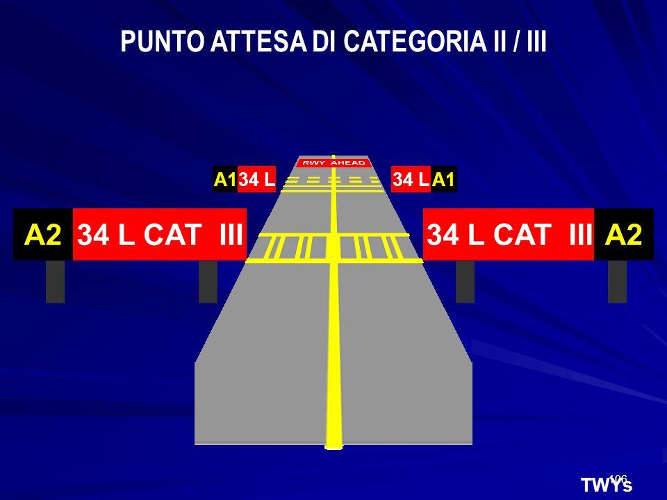 106 TWYs 34 LA1 34 LA1 34 L CAT IIIA2 34 L CAT IIIA2 PUNTO ATTESA DI CATEGORIA II / III