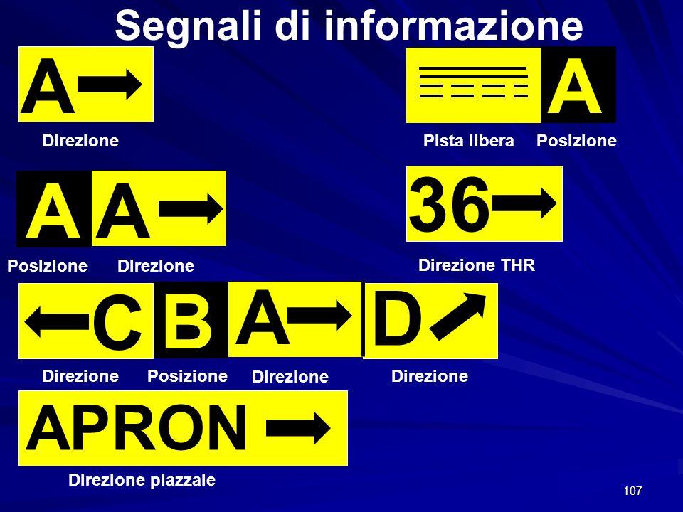 107 A A Segnali di informazione Direzione A Posizione C B A D Direzione Posizione A Pista libera 36 Direzione THR APRON Direzione piazzale