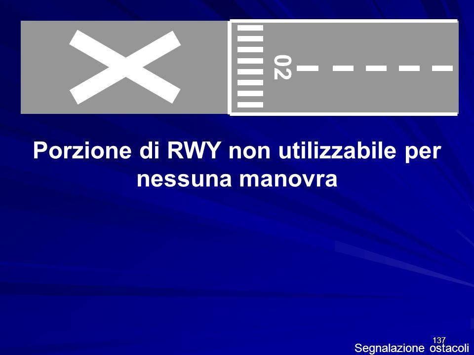 137 Segnalazione ostacoli Porzione di RWY non utilizzabile per nessuna manovra 02