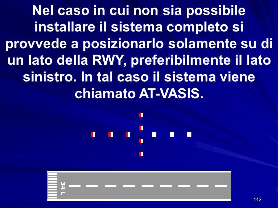 142 Nel caso in cui non sia possibile installare il sistema completo si provvede a posizionarlo solamente su di un lato della RWY, preferibilmente il