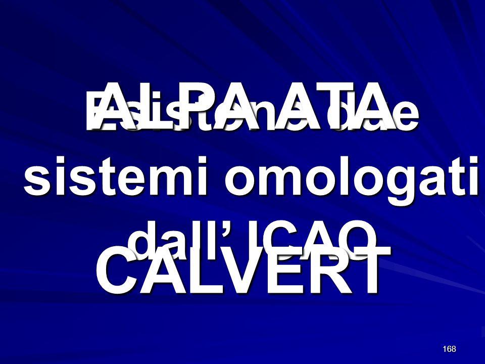168 Esistono due sistemi omologati dall ICAO ALPA ATA CALVERT