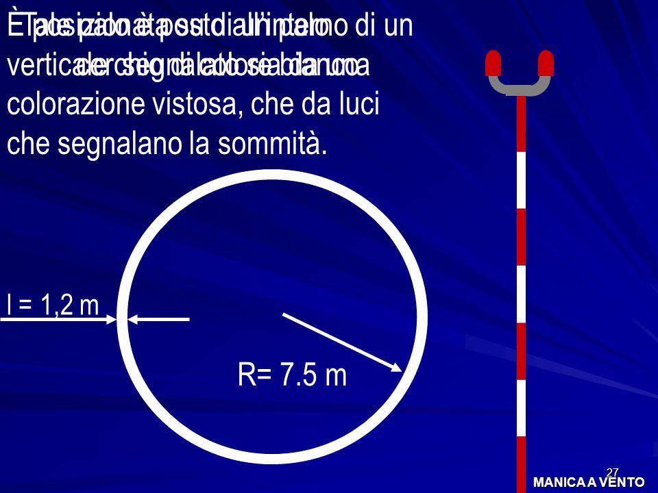 27 È posizionata su di un palo verticale segnalato sia da una colorazione vistosa, che da luci che segnalano la sommità. Tale palo è posto allinterno
