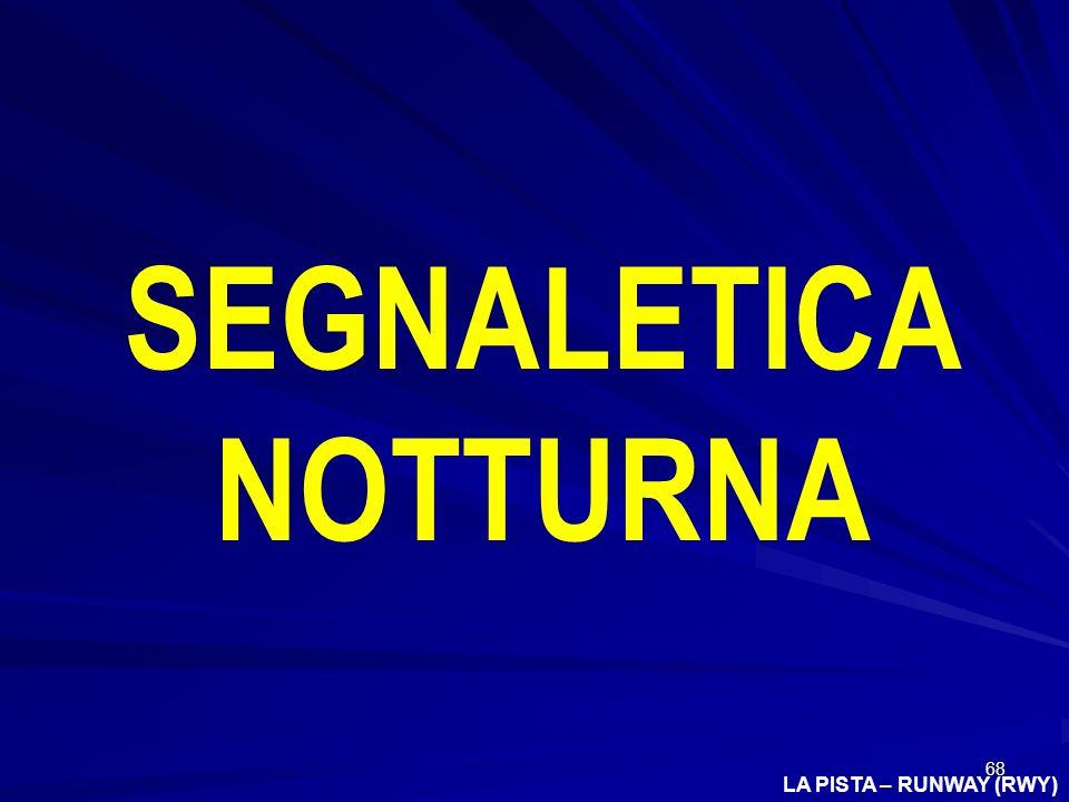 68 LA PISTA – RUNWAY (RWY) SEGNALETICA NOTTURNA