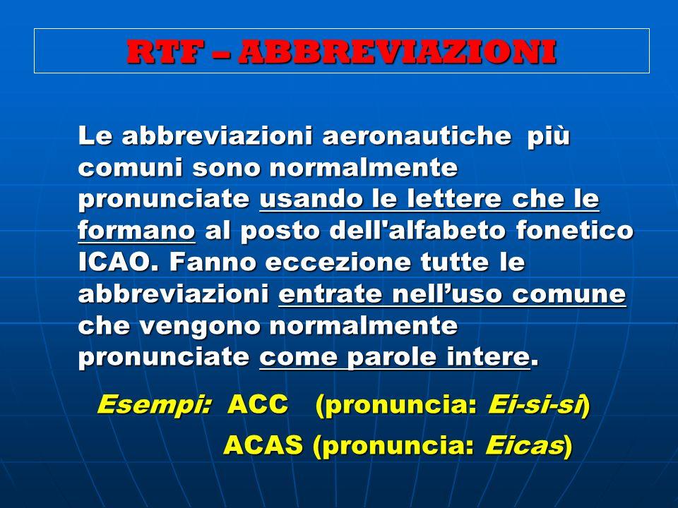 RTF – ABBREVIAZIONI Le abbreviazioni aeronautichepiù comuni sono normalmente pronunciate usando le lettere che le formano al posto dell'alfabeto fonet