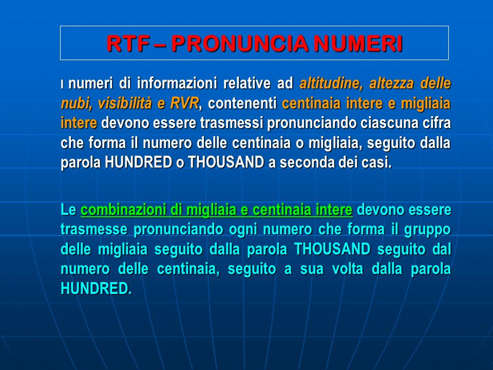 RTF – PRONUNCIA NUMERI I numeri di informazioni relative ad altitudine, altezza delle nubi, visibilità e RVR, contenenti centinaia intere e migliaia i