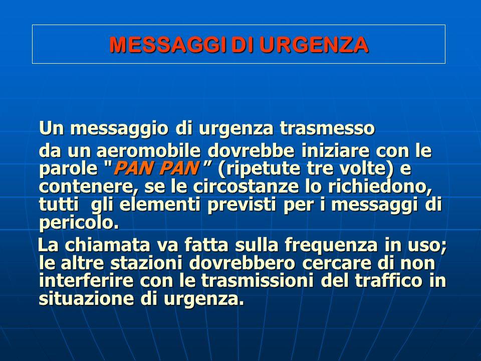 MESSAGGI DI URGENZA Un messaggio di urgenza trasmesso da un aeromobile dovrebbe iniziare con le parole