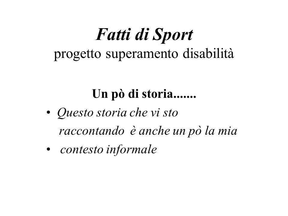 Fatti di Sport progetto superamento disabilità Un pò di storia.......