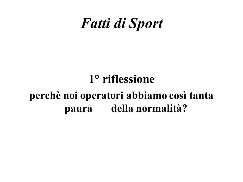 Fatti di Sport 1° riflessione perchè noi operatori abbiamo così tanta paura della normalità