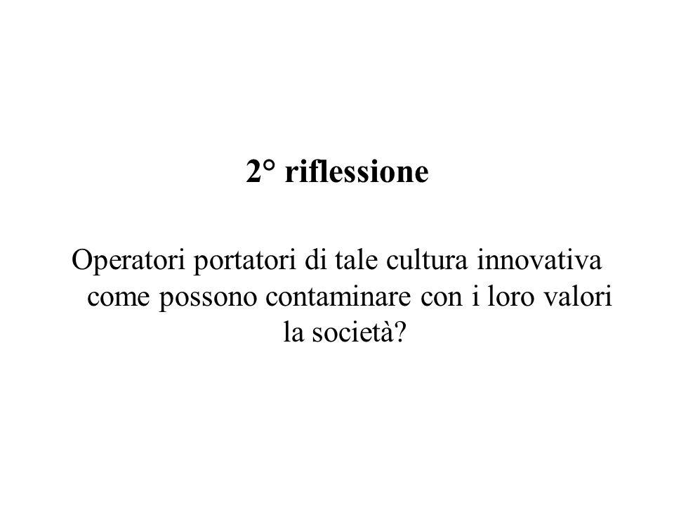 2° riflessione Operatori portatori di tale cultura innovativa come possono contaminare con i loro valori la società