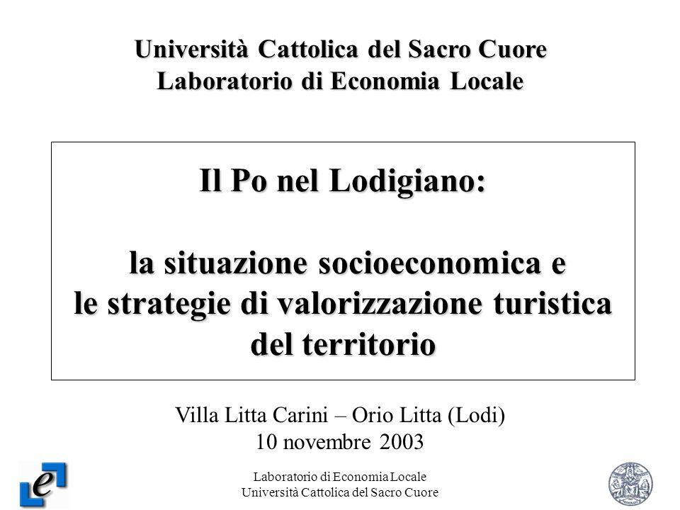 Laboratorio di Economia Locale Università Cattolica del Sacro Cuore 1 Il Po nel Lodigiano: la situazione socioeconomica e le strategie di valorizzazio