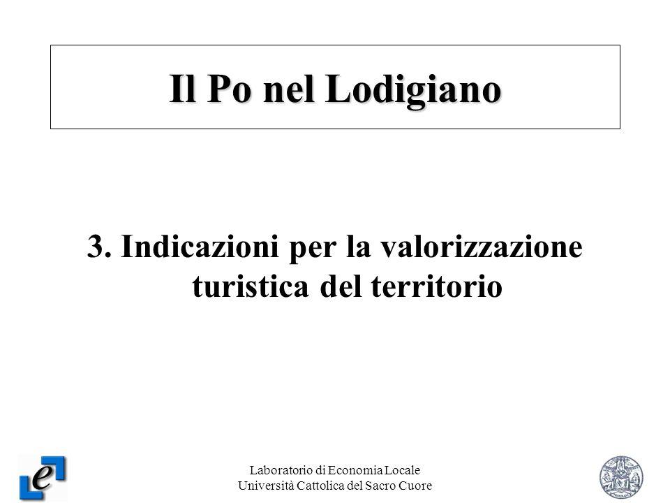Laboratorio di Economia Locale Università Cattolica del Sacro Cuore 13 3. Indicazioni per la valorizzazione turistica del territorio Il Po nel Lodigia