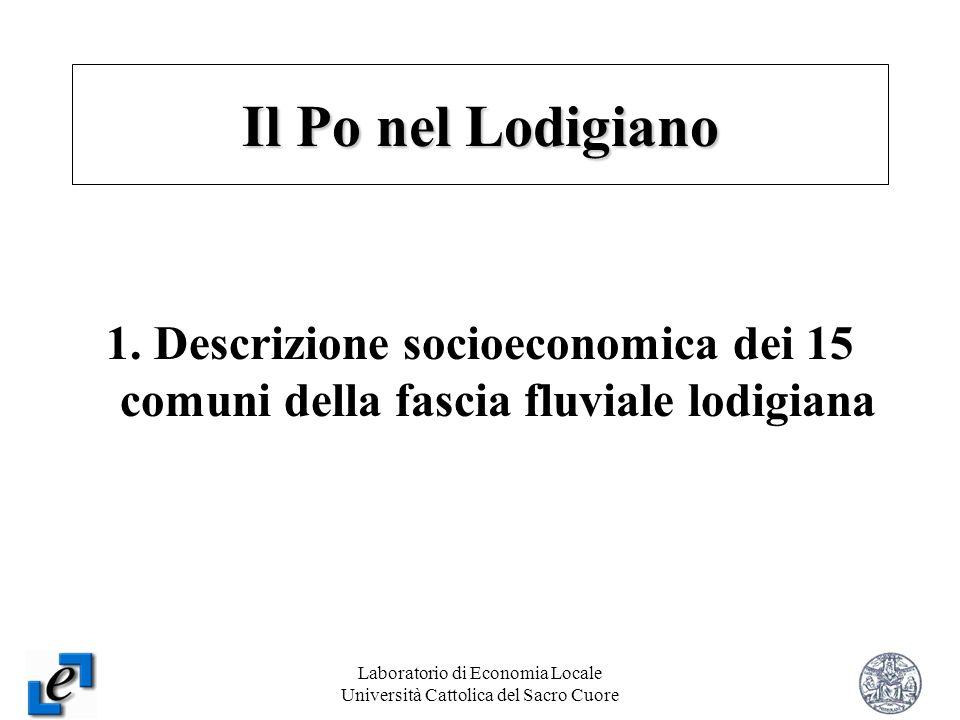 Laboratorio di Economia Locale Università Cattolica del Sacro Cuore 3 1. Descrizione socioeconomica dei 15 comuni della fascia fluviale lodigiana Il P