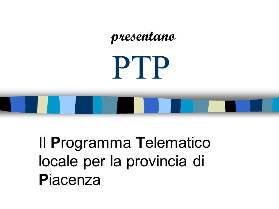 PTP Il Programma Telematico locale per la provincia di Piacenza presentano