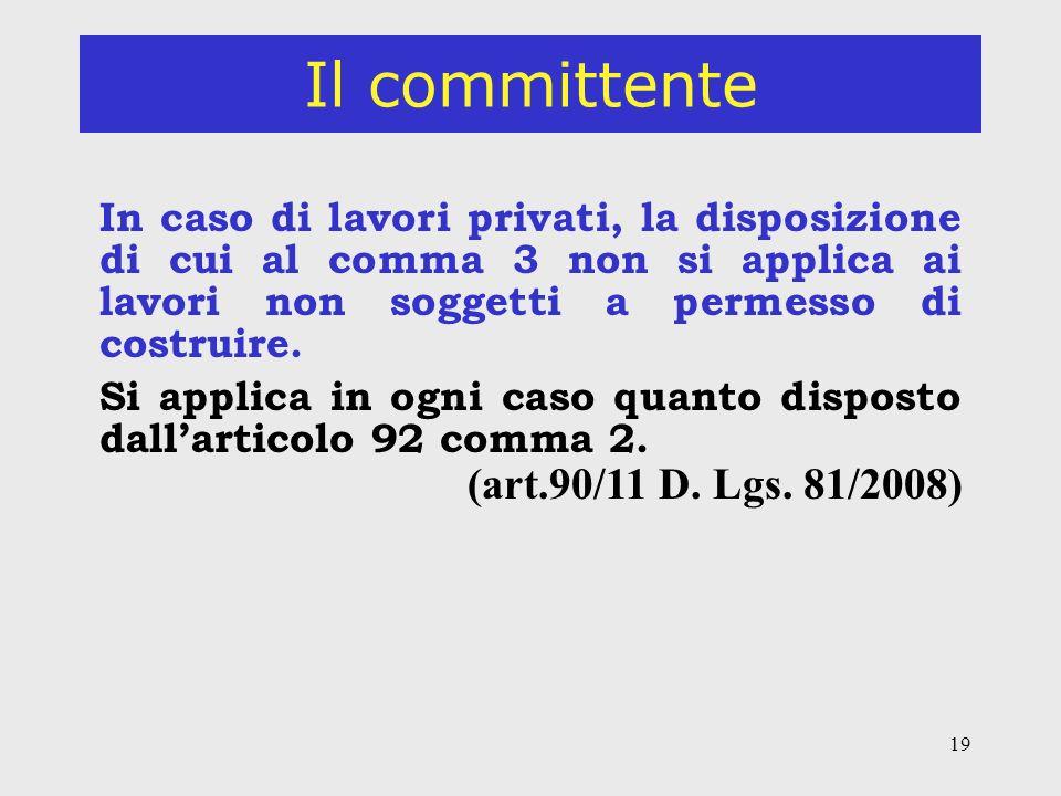 19 Il committente In caso di lavori privati, la disposizione di cui al comma 3 non si applica ai lavori non soggetti a permesso di costruire.
