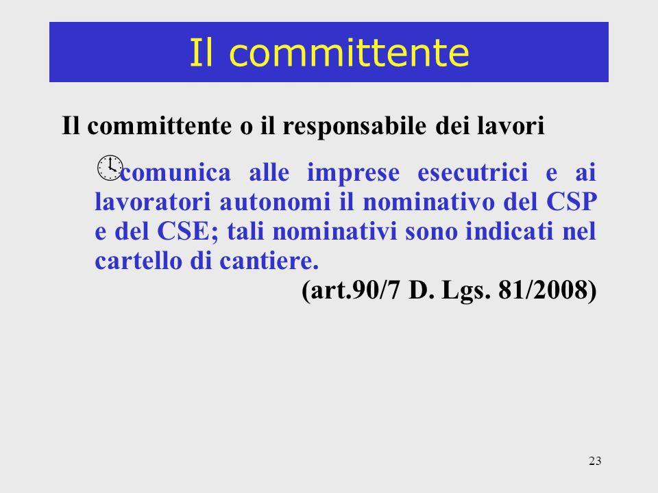 23 Il committente Il committente o il responsabile dei lavori º comunica alle imprese esecutrici e ai lavoratori autonomi il nominativo del CSP e del CSE; tali nominativi sono indicati nel cartello di cantiere.