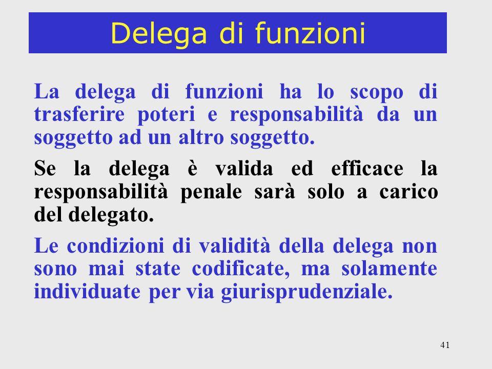 41 Delega di funzioni La delega di funzioni ha lo scopo di trasferire poteri e responsabilità da un soggetto ad un altro soggetto.