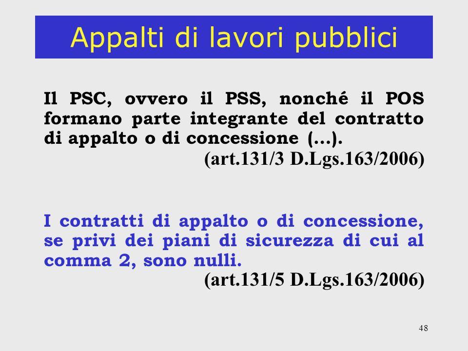 48 Appalti di lavori pubblici Il PSC, ovvero il PSS, nonché il POS formano parte integrante del contratto di appalto o di concessione (…).