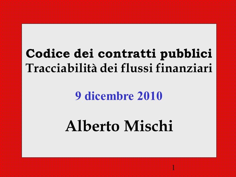 1 Codice dei contratti pubblici Tracciabilità dei flussi finanziari 9 dicembre 2010 Alberto Mischi