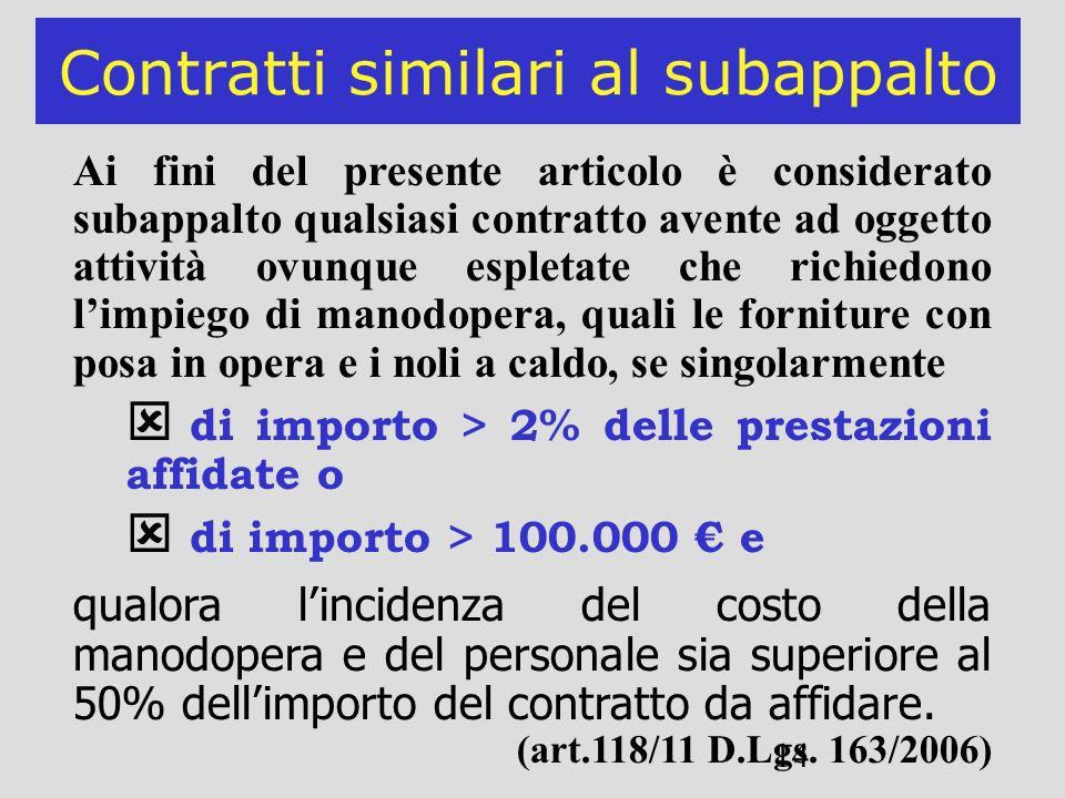 14 Contratti similari al subappalto Ai fini del presente articolo è considerato subappalto qualsiasi contratto avente ad oggetto attività ovunque espl