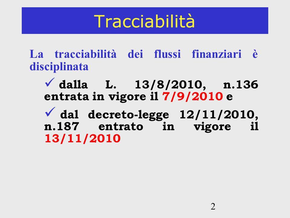 2 Tracciabilità La tracciabilità dei flussi finanziari è disciplinata dalla L. 13/8/2010, n.136 entrata in vigore il 7/9/2010 e dal decreto-legge 12/1