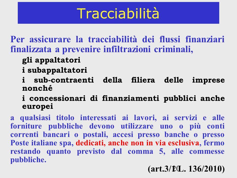 20 Tracciabilità Per assicurare la tracciabilità dei flussi finanziari finalizzata a prevenire infiltrazioni criminali, gli appaltatori i subappaltato