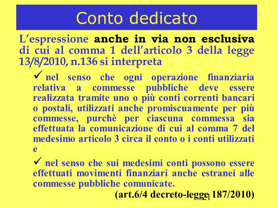 21 Conto dedicato Lespressione anche in via non esclusiva di cui al comma 1 dellarticolo 3 della legge 13/8/2010, n.136 si interpreta nel senso che og