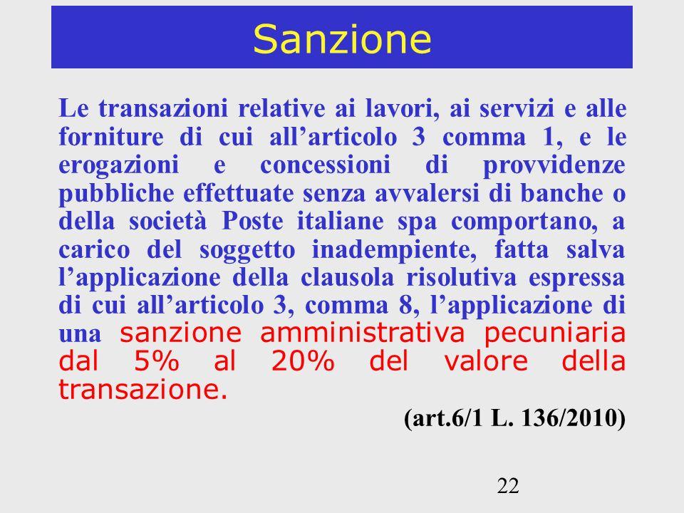 22 Sanzione Le transazioni relative ai lavori, ai servizi e alle forniture di cui allarticolo 3 comma 1, e le erogazioni e concessioni di provvidenze