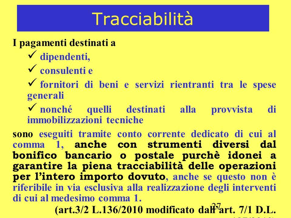 27 Tracciabilità I pagamenti destinati a dipendenti, consulenti e fornitori di beni e servizi rientranti tra le spese generali nonché quelli destinati