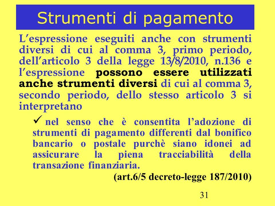 31 Strumenti di pagamento Lespressione eseguiti anche con strumenti diversi di cui al comma 3, primo periodo, dellarticolo 3 della legge 13/8/2010, n.