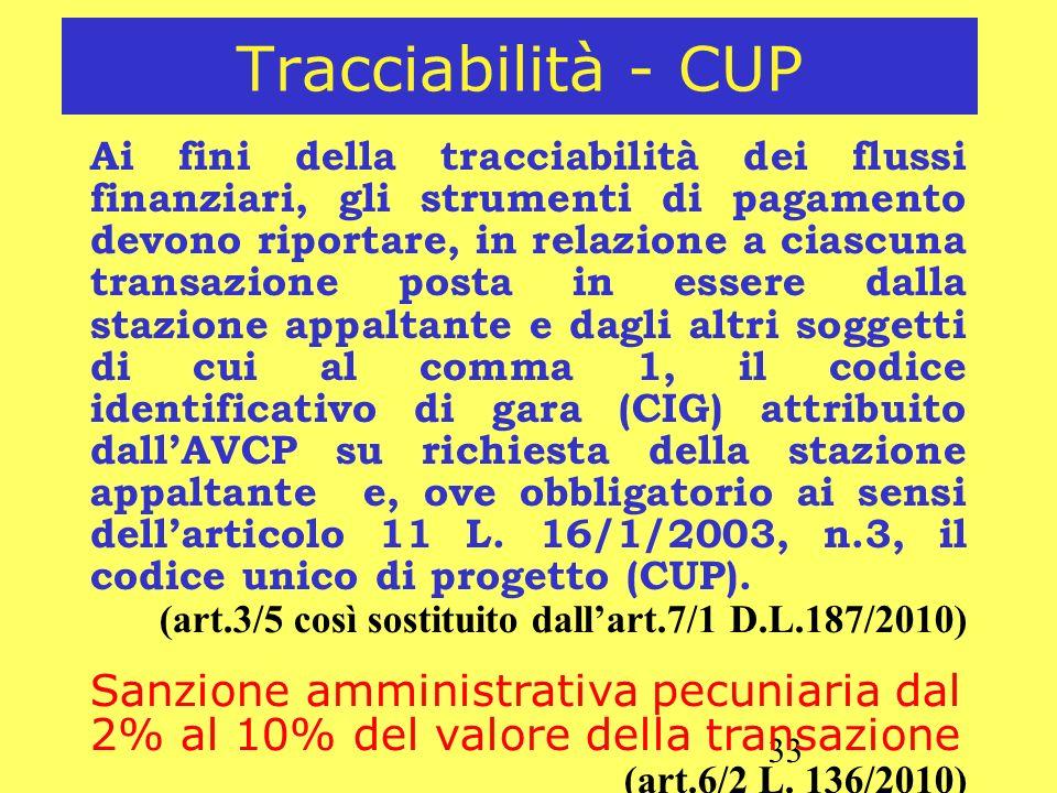 33 Tracciabilità - CUP Ai fini della tracciabilità dei flussi finanziari, gli strumenti di pagamento devono riportare, in relazione a ciascuna transaz