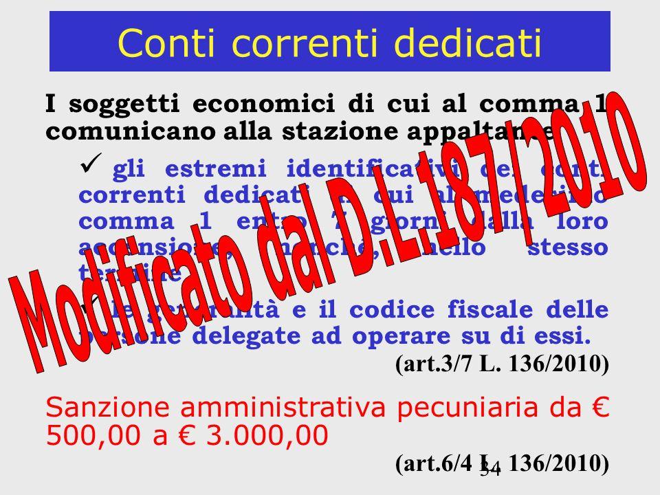 34 Conti correnti dedicati I soggetti economici di cui al comma 1 comunicano alla stazione appaltante gli estremi identificativi dei conti correnti de