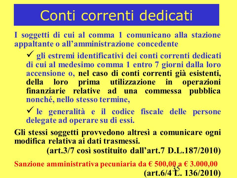 35 Conti correnti dedicati I soggetti di cui al comma 1 comunicano alla stazione appaltante o allamministrazione concedente gli estremi identificativi