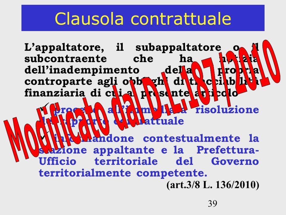 39 Clausola contrattuale Lappaltatore, il subappaltatore o il subcontraente che ha notizia dellinadempimento della propria controparte agli obblighi d