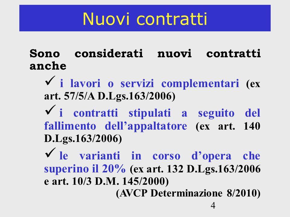 4 Nuovi contratti Sono considerati nuovi contratti anche i lavori o servizi complementari (ex art. 57/5/A D.Lgs.163/2006) i contratti stipulati a segu