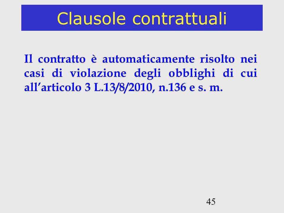 45 Clausole contrattuali Il contratto è automaticamente risolto nei casi di violazione degli obblighi di cui allarticolo 3 L.13/8/2010, n.136 e s. m.