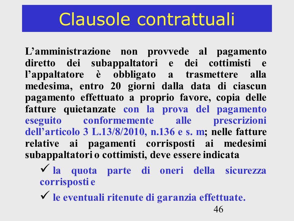46 Clausole contrattuali Lamministrazione non provvede al pagamento diretto dei subappaltatori e dei cottimisti e lappaltatore è obbligato a trasmette