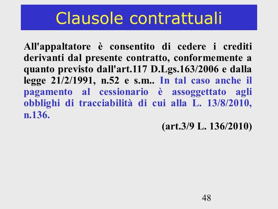 48 Clausole contrattuali All'appaltatore è consentito di cedere i crediti derivanti dal presente contratto, conformemente a quanto previsto dall'art.1