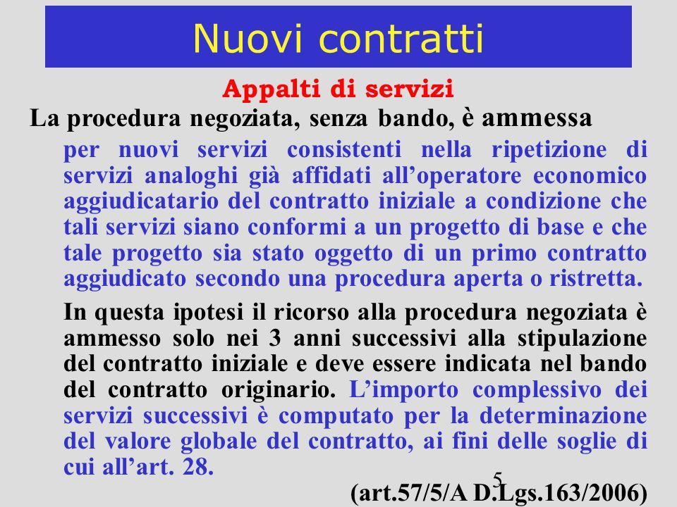 5 Nuovi contratti Appalti di servizi La procedura negoziata, senza bando, è ammessa per nuovi servizi consistenti nella ripetizione di servizi analogh