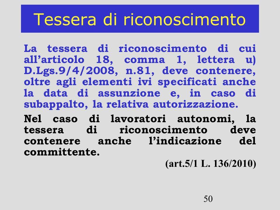 50 Tessera di riconoscimento La tessera di riconoscimento di cui allarticolo 18, comma 1, lettera u) D.Lgs.9/4/2008, n.81, deve contenere, oltre agli