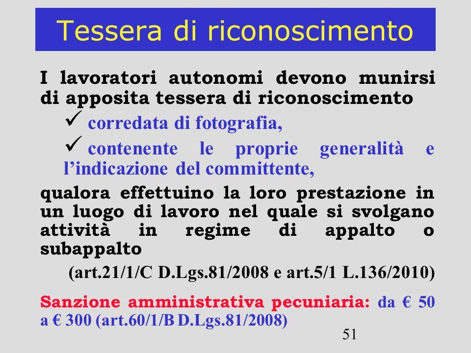 51 Tessera di riconoscimento I lavoratori autonomi devono munirsi di apposita tessera di riconoscimento corredata di fotografia, contenente le proprie