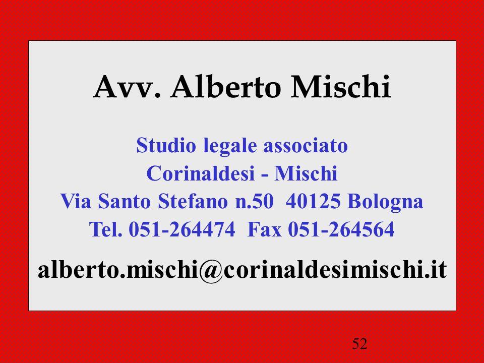 52 Avv. Alberto Mischi Studio legale associato Corinaldesi - Mischi Via Santo Stefano n.50 40125 Bologna Tel. 051-264474 Fax 051-264564 alberto.mischi