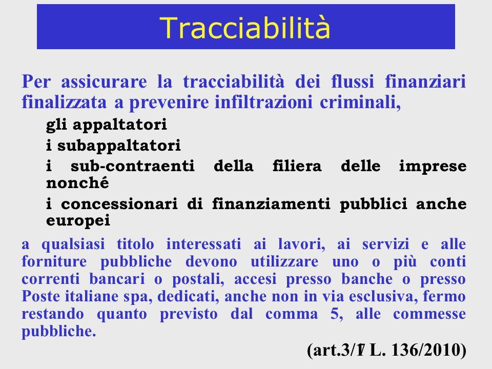 7 Tracciabilità Per assicurare la tracciabilità dei flussi finanziari finalizzata a prevenire infiltrazioni criminali, gli appaltatori i subappaltator