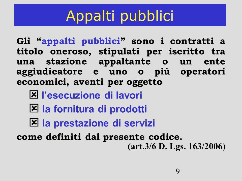 9 Appalti pubblici Gli appalti pubblici sono i contratti a titolo oneroso, stipulati per iscritto tra una stazione appaltante o un ente aggiudicatore