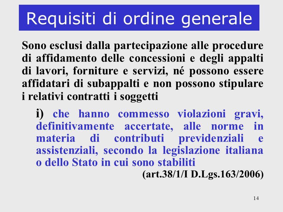 14 Requisiti di ordine generale Sono esclusi dalla partecipazione alle procedure di affidamento delle concessioni e degli appalti di lavori, forniture