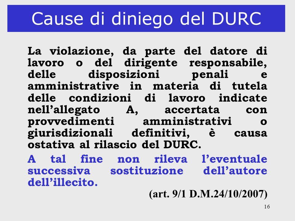 16 Cause di diniego del DURC La violazione, da parte del datore di lavoro o del dirigente responsabile, delle disposizioni penali e amministrative in