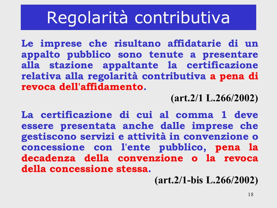 18 Regolarità contributiva Le imprese che risultano affidatarie di un appalto pubblico sono tenute a presentare alla stazione appaltante la certificaz