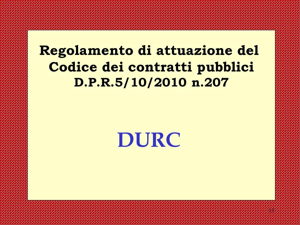 19 Regolamento di attuazione del Codice dei contratti pubblici D.P.R.5/10/2010 n.207 DURC